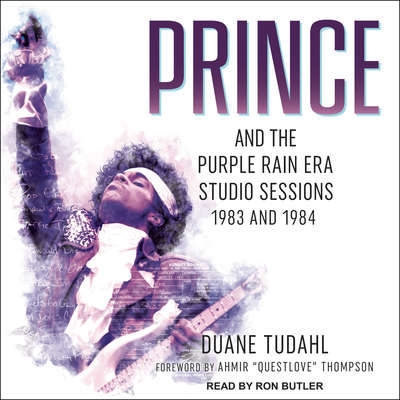 Prince and the Purple Rain Era Studio Sessions: 1983 and 1984 Audiobook, by Duane Tudahl