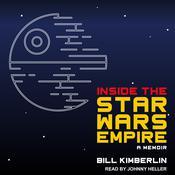 Inside the Star Wars Empire: A Memoir Audiobook, by Bill Kimberlin