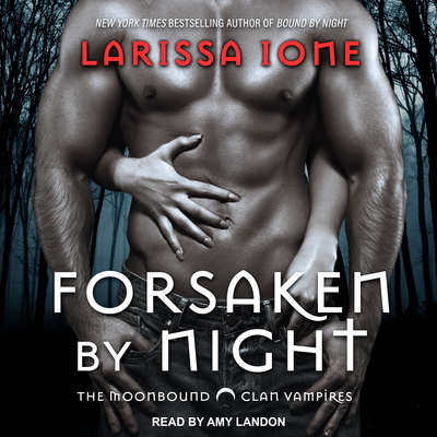 Forsaken by Night Audiobook, by Larissa Ione