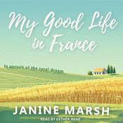 My Good Life in France: In Pursuit of the Rural Dream Audiobook, by Janine Marsh