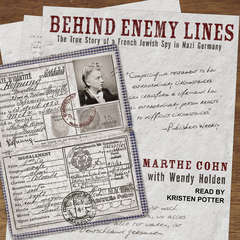Behind Enemy Lines: The True Story of a French Jewish Spy in Nazi Germany Audiobook, by Marthe Cohn, Wendy Holden
