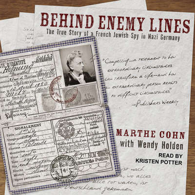 Behind Enemy Lines: The True Story of a French Jewish Spy in Nazi Germany Audiobook, by Marthe Cohn
