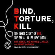 Bind, Torture, Kill: The Inside Story of BTK, the Serial Killer Next Door Audiobook, by Roy Wenzl, Tim Potter, Hurst Laviana, L. Kelly
