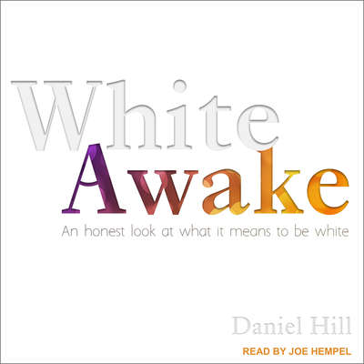 White Awake: An Honest Look at What It Means to Be White Audiobook, by Daniel Hill