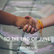 To the End of June: The Intimate Life of American Foster Care Audiobook, by Cris Beam