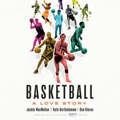 Basketball: A Love Story Audiobook, by Jackie MacMullan