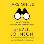 Farsighted: How We Make the Decisions That Matter the Most Audiobook, by Steven Johnson