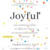 Joyful: The Surprising Power of Ordinary Things to Create Extraordinary Happiness Audiobook, by Ingrid Fetell Lee|