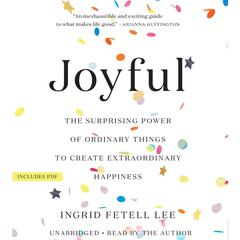 Joyful: The Surprising Power of Ordinary Things to Create Extraordinary Happiness Audiobook, by Ingrid Fetell Lee