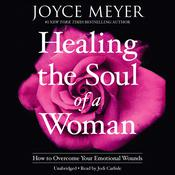 Healing the Soul of a Woman: How to Overcome Your Emotional Wounds Audiobook, by Joyce Meyer|
