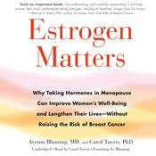 Estrogen Matters: Why Taking Hormones in Menopause Can Improve Women's Well-Being and Lengthen Their Lives—Without Raising the Risk of Breast Cancer Audiobook, by Avrum Bluming,, Carol Tavris,
