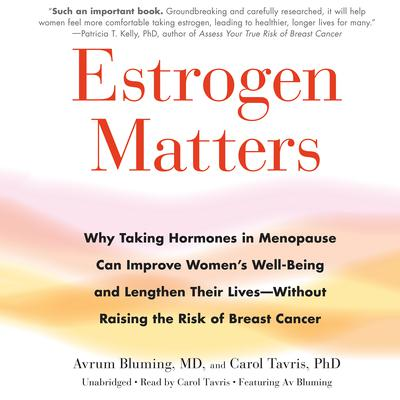 Estrogen Matters: Why Taking Hormones in Menopause Can Improve Womens Well-Being and Lengthen Their Lives -- Without Raising the Risk of Breast Cancer Audiobook, by Avrum Bluming,
