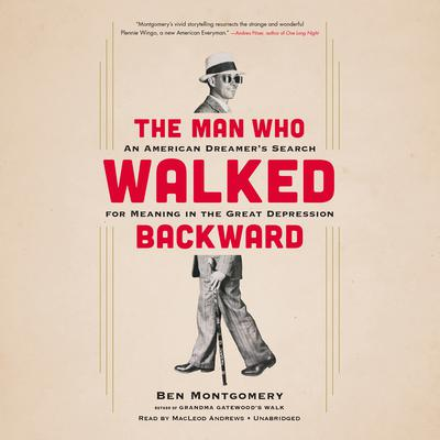 The Man Who Walked Backward: An American Dreamers Search for Meaning in the Great Depression Audiobook, by Ben Montgomery