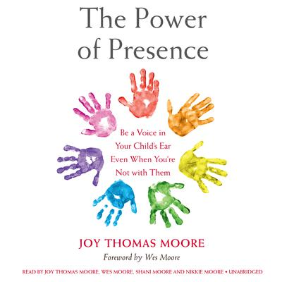 The Power of Presence: Be a Voice in Your Child's Ear Even When You're Not with Them Audiobook, by Joy Thomas Moore