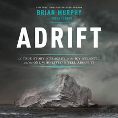 Adrift: A True Story of Tragedy on the Icy Atlantic and the One Who Lived to Tell about It Audiobook, by Brian Murphy