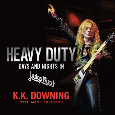 Heavy Duty: Days and Nights in Judas Priest Audiobook, by K.K. Downing