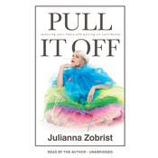 Pull It Off: Removing Your Fears and Putting On Confidence Audiobook, by Julianna Zobrist|