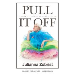 Pull It Off: Removing Your Fears and Putting On Confidence Audiobook, by Julianna Zobrist