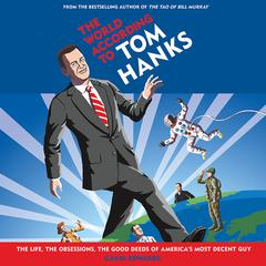 The World According to Tom Hanks: The Life, the Obsessions, the Good Deeds of Americas Most Decent Guy Audiobook, by Gavin Edwards