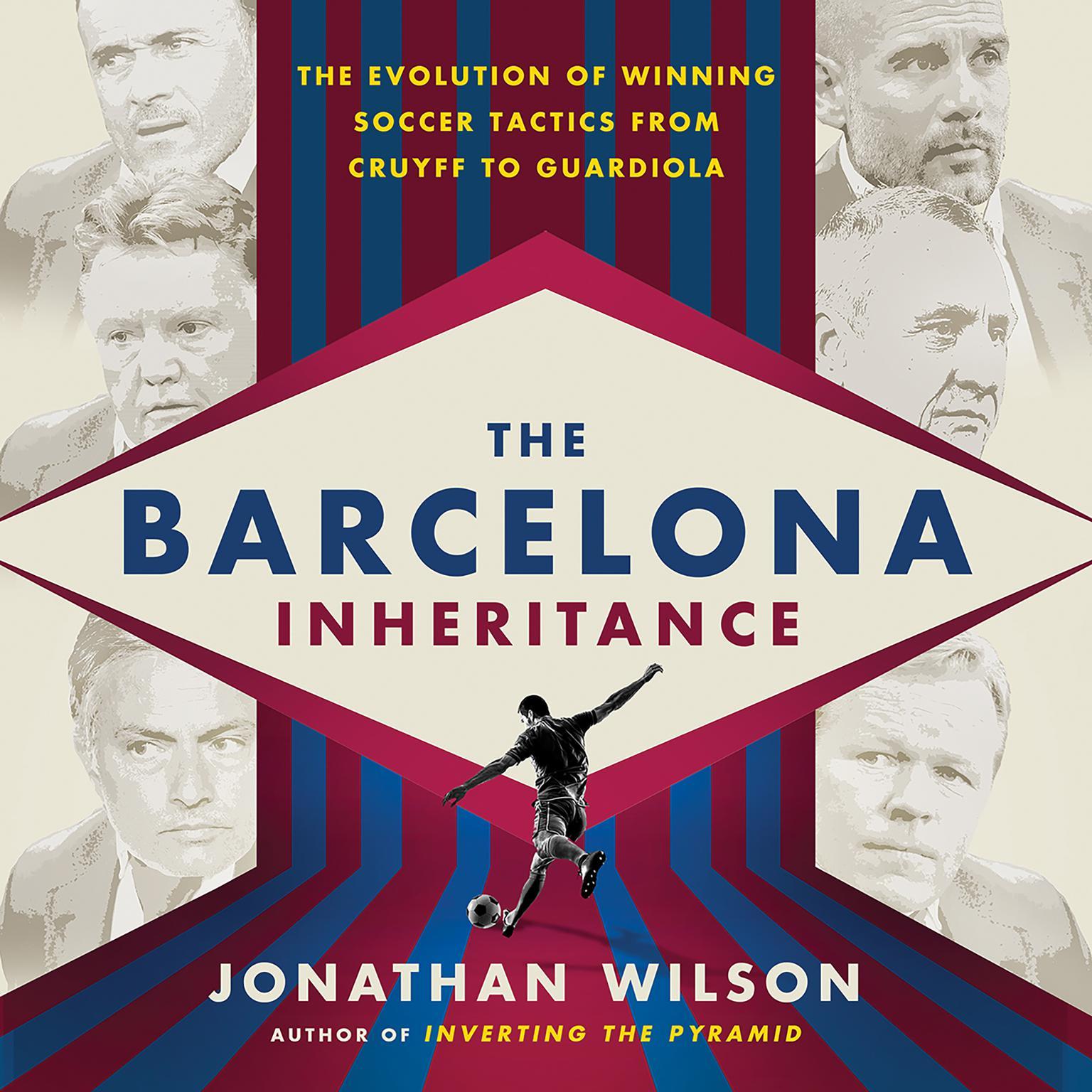 The Barcelona Inheritance: The Evolution of Winning Soccer Tactics from Cruyff to Guardiola Audiobook, by Jonathan Wilson