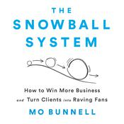 The Snowball System: How to Win More Business and Turn Clients into Raving Fans Audiobook, by Mo Bunnell