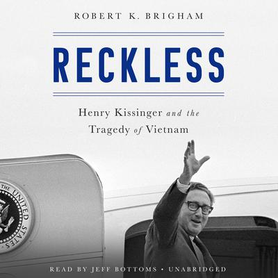 Reckless: Henry Kissinger and the Tragedy of Vietnam Audiobook, by Robert K. Brigham