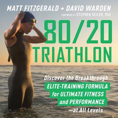 80/20 Triathlon: Discover the Breakthrough Elite-Training Formula for Ultimate Fitness and Performance at All Levels Audiobook, by David Warden, Matt Fitzgerald