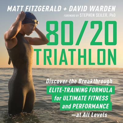 80/20 Triathlon: Discover the Breakthrough Elite-Training Formula for Ultimate Fitness and Performance at All Levels Audiobook, by Matt Fitzgerald