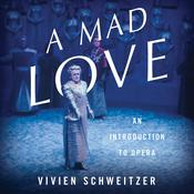 A Mad Love: An Introduction to Opera Audiobook, by Vivien Schweitzer|