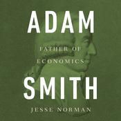 Adam Smith: Father of Economics Audiobook, by Jesse Norman|