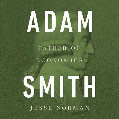Adam Smith: Father of Economics Audiobook, by Jesse Norman