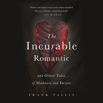 The Incurable Romantic: And Other Tales of Madness and Desire Audiobook, by Frank Tallis