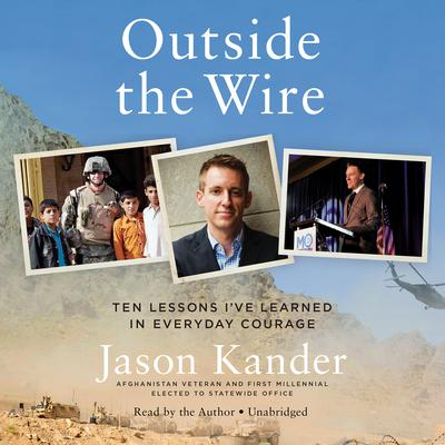 Outside the Wire: Ten Lessons Ive Learned in Everyday Courage Audiobook, by Jason Kander