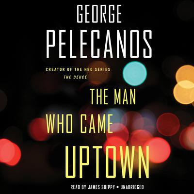 The Man Who Came Uptown Audiobook, by George P. Pelecanos