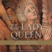 The Lady Queen: The Notorious Reign of Joanna I, Queen of Naples, Jerusalem, and Sicily Audiobook, by Nancy Goldstone