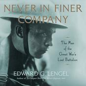 Never in Finer Company: The Men of the Great Wars Lost Battalion Audiobook, by Edward G. Lengel|