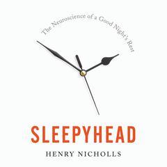 Sleepyhead: The Neuroscience of a Good Nights Rest Audiobook, by Henry Nicholls