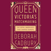 Queen Victorias Matchmaking: The Royal Marriages that Shaped Europe Audiobook, by Deborah Cadbury