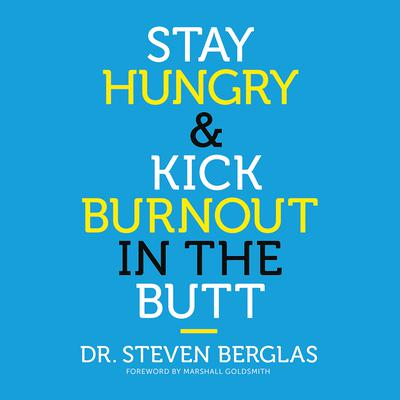 Stay Hungry & Kick Burnout in the Butt Audiobook, by Steven Berglas