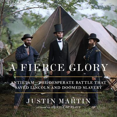 A Fierce Glory: Antietam--The Desperate Battle That Saved Lincoln and Doomed Slavery Audiobook, by Justin Martin