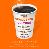 The Challenge Culture: Why the Most Successful Organizations Run on Pushback Audiobook, by Nigel Travis|
