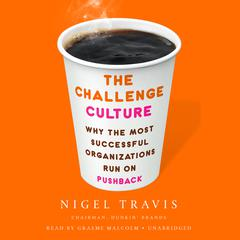 The Challenge Culture: Why the Most Successful Organizations Run on Pushback Audiobook, by Nigel Travis