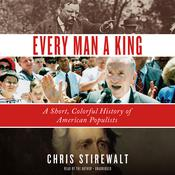 Every Man a King: A Short, Colorful History of American Populists Audiobook, by Chris Stirewalt