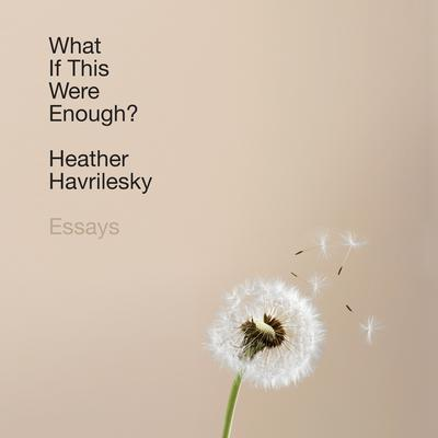 What If This Were Enough?: Essays Audiobook, by Heather Havrilesky
