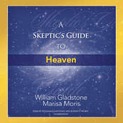 A Skeptic's Guide to Heaven Audiobook, by William Gladstone, Marisa P. Moris