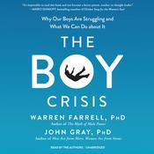 The Boy Crisis: Why Our Boys Are Struggling and What We Can Do about It Audiobook, by Warren Farrell, John Gray
