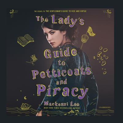 The Ladys Guide to Petticoats and Piracy Audiobook, by Mackenzi Lee