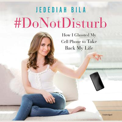 #DoNotDisturb: How I Ghosted My Cell Phone to Take Back My Life Audiobook, by Jedediah Bila