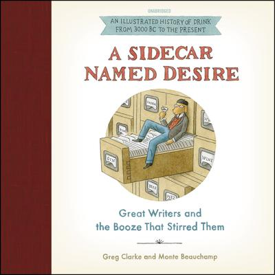 A Sidecar Named Desire: Great Writers and the Booze That Stirred Them Audiobook, by Greg Clarke