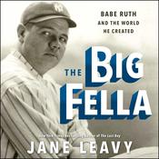 The Big Fella: Babe Ruth and the World He Created Audiobook, by Jane Leavy